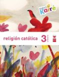 RELIGIÓN 3º EDUCACION PRIMARIA NUEVO KAIRÉ SAVIA ED 2015 di VV.AA.