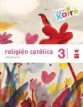 RELIGIÓN 3º EDUCACION PRIMARIA NUEVO KAIRE SAVIA ANDALUCIA ED 201 5 di VV.AA.