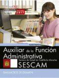 AUXILIAR DE LA FUNCION ADMINISTRATIVA. SERVICIO DE SALUD DE CASTILLA-LA MANCHA (SESCAM). SIMULACROS DE EXAMEN di VV.AA.