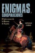 ENIGMAS Y CONSPIRACIONES: EL LADO OSCURO DE LA HISTORIA DE ESPAÑA di UGIDOS, GONZALO