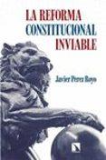 LA REFORMA CONSTITUCIONAL INVIABLE di PEREZ ROYO, JAVIER