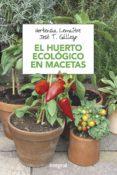 EL HUERTO ECOLOGICO EN MACETAS di LEMAITRE, HORTENSIA  GALLEGO, JOSE T.