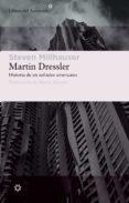 MARTIN DRESSLER (PREMIO PULITZER 1997) de MILLHAUSER, STEVEN