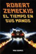 ROBERT ZEMECKIS: EL TIEMPO EN SUS MANOS di GOMEZ, PAU