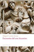 ESCENARIOS DEL ARTE BIZANTINO di CORTES ARRESE, MIGUEL