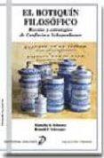 EL BOTIQUIN FILOSOFICO: RECETAS Y ESTRATEGIAS DE CONFUCIO A SCHOP ENHAUER di SCHWARZ, ALJOSCHA A.  SCHWEPPE, RONALD P.