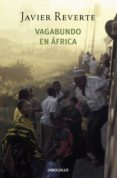 VAGABUNDO EN AFRICA de REVERTE, JAVIER