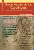 BREVE HISTORIA DE LOS CAROLINGIOS: AUGE Y CAIDA DE LA ESTIRPE DE CARLOMAGNO di BENDRISS, ERNEST