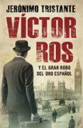 VICTOR ROS Y EL GRAN ROBO DEL ORO ESPAÑOL (VICTOR ROS 5) di TRISTANTE, JERONIMO