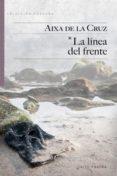 LA LINEA DEL FRENTE di CRUZ, AIXA DE LA