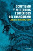 OCULTISMO Y MISTERIOS ESOTERICOS DEL FRANQUISMO di HERNANDEZ GARVI, JOSE LUIS