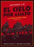 EL CIELO POR ASALTO: LA REVOLUCION RUSA (1905-1917) di LIZ, ANTONIO