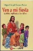 VEN A MI FIESTA: LA MISA EXPLICADA A LOS NIÑOS di CONESA FERRER, MIGUEL ANGEL