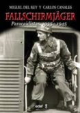 FALLSCHIRMJÄGER: PARACAIDISTAS 1935-1945 de REY, MIGUEL DEL CANALES, CARLOS