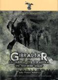 GIBRALTAR Y LA GUERRA CIVIL ESPAÑOLA: UNA NEUTRALIDAD SINGULAR di PONCE ALBERCA, JULIO