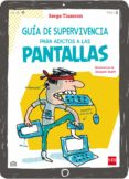 GUIA DE SUPERVIVENCIA PARA ADICTOS A LAS PANTALLAS di TISSERON, SERGE