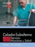 CELADOR-SUBALTERNO: SERVICIO MURCIANO DE SALUD. TEMARIO Y TEST GENERAL di VV.AA.