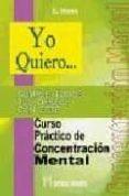 YO QUIERO...CUMPLE TODOS TUS DESEOS CON ESTE CURSO PRACTICO DE CO NCENTRACION MENTAL di WOOD, E.