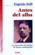 ANTES DEL ALBA: LA CONVERSION DEL RABINO DE ROMA, AUTOBIOGRAFIA di ZOLLI, EUGENIO