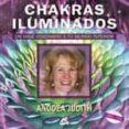 CHAKRAS ILUMINADOS. UN VIAJE VISIONARIO A TU MUNDO INTERIOR di JUDITH, ANODEA