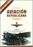 AVIACION REPUBLICANA: HISTORIA DE LAS FUERZAS AEREAS DE LA REPUBL ICA ESPAÑOLA (1931-1939) (T. II): DESDE LA OFENSIVA DE VIZCAYA HASTA LAS OFENSIVAS DE LEVANTE Y EXTREMADURA di SAIZ CIDONCHA, CARLOS