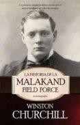 LA HISTORIA DE LA MALAKAND FIELD FORCE di CHURCHILL, WINSTON