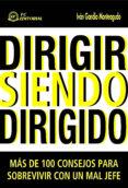 DIRIGIR SIENDO DIRIGIDO: MAS DE 100 CONSEJOS PARA SOBREVIVIR CON UN MAL JEFE di GARCIA MONTEAGUDO, IVAN