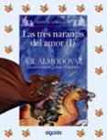 LAS TRES NARANJAS DEL AMOR (I) (CUENTOS DE LA MEDIA LUNITA) di RODRIGUEZ ALMODOVAR, ANTONIO