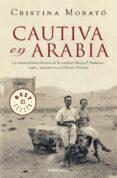 CAUTIVA EN ARABIA: LA EXTRAORDINARIA HISTORIA DE LA CONDESA MARGA D ANDURAIN, ESPIA Y AVENTURERA EN ORIENTE PROXIMO de MORATO, CRISTINA   MORATO, CRISTINA