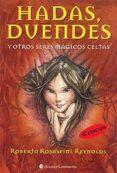 HADAS, DUENDES Y OTRAS CRIATURAS MAGICAS CELTAS (4ª ED.) di REYNOLDS, ROBERTO C. ROSASPINI