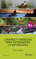 LUGARES Y CONSEJOS PARA FOTOGRAFIAR LA NATURALEZA DE LA PENINSULA IBERICA: GUIA PRACTICA di SANTIAGO, DAVID