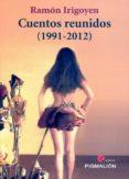 CUENTOS REUNIDOS (1991-2012) di IRIGOYEN, RAMON