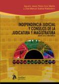 INDEPENDENCIA JUDICIAL Y CONSEJOS DE LA JUDICATURA Y MAGISTRATURA di PEREZ-CRUZ MARTIN, AGUSTIN JESUS