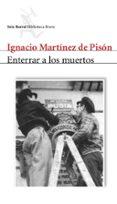 ENTERRAR A LOS MUERTOS di MARTINEZ DE PISON, IGNACIO