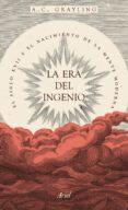 LA ERA DEL INGENIO: EL SIGLO XVII Y EL NACIMIENTO DE LA MENTE MODERNA di GRAYLING, A.C.
