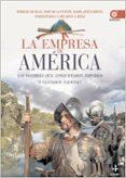 LA EMPRESA DE AMERICA: LOS HOMBRES DE CONQUISTARON IMPERIOS Y GES TARON NACIONES de CANALES, CARLOS  REY, MIGUEL DEL