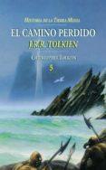 HISTORIA DE LA TIERRA MEDIA: EL CAMINO PERDIDO (HISTORIA DE LA TI ERRA MEDIA; T. 5) di TOLKIEN, J.R.R.