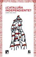 ¿CATALUÑA INDEPENDIENTE? di VIDAL-FOLCH, XAVIER