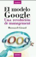 EL MODELO GOOGLE: UNA REVOLUCION DE MANAGEMENT de GIRARD, BERNARD