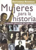 MUJERES PARA LA HISTORIA: LA ESPAÑA SILENCIADA DEL SIGLO XX di RODRIGO, ANTONINA