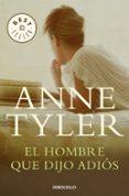 EL HOMBRE QUE DIJO ADIOS de TYLER, ANNE