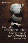 LOS GOZOS Y LAS SOMBRAS: 1. EL SEÑOR LLEGA di TORRENTE BALLESTER, GONZALO