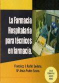 LA FARMACIA HOSPITALARIA PARA TECNICOS EN FARMACIA di FARFAN SEDANO, FRANCISCO J.