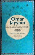 OMAR JAYYAM: POETA, ASTRONOMO Y REBELDE di TEIMOURIAN, HAZHIR