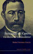 FERNANDO DE CASTRO: UN OBRERO DE LA HUMANIDAD di SERRANO GARCIA, RAFAEL