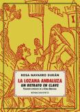 LA LOZANA ANDALUZA, UN RETRATO EN CLAVE de NAVARRO DURAN, ROSA