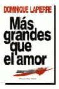 MAS GRANDES QUE EL AMOR di LAPIERRE, DOMINIQUE