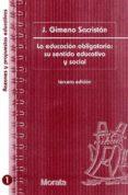 LA EDUCACION OBLIGATORIA: SU SENTIDO EDUCATIVO Y SOCIAL de GIMENO SACRISTAN, JOSE