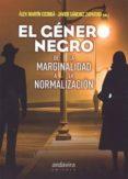 EL GENERO NEGRO DE LA MARGINALIDAD A LA NORMALIZACION di MARTIN ESCRIBA, ALEX