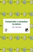 COMPRENDER Y COMUNICAR LA CIENCIA di LOPEZ CEREZO, JOSE A.